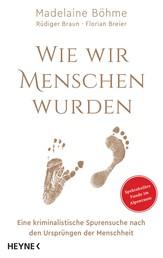 Wie wir Menschen wurden - Eine kriminalistische Spurensuche nach den Ursprüngen der Menschheit - Spektakuläre Funde im Alpenraum