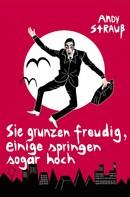 Andy Strauß: Sie grunzen freudig, einige springen sogar hoch