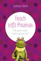 Joshua Harris: Frosch trifft Prinzessin