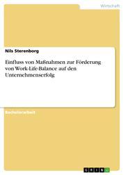 Einfluss von Maßnahmen zur Förderung von Work-Life-Balance auf den Unternehmenserfolg