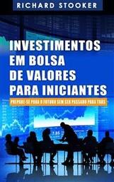 Investimentos Em Bolsa De Valores Para Iniciantes: Como Qualquer Um Pode Ter Uma Rica Aposentadoria