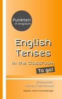 Sophie Joline Schwablinger: Punkten in Englisch - English Tenses in the Classroom - To go! ★★★★