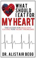 Dr. Alistair Begg: What Should I Eat for My Heart?