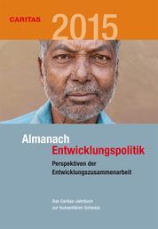 Almanach Entwicklungspolitik 2015 - Das Caritas-Jahrbuch zur humanitären Schweiz. Schwerpunkt: Perspektiven der Entwicklungszusammenarbeit