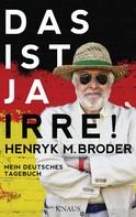 Henryk M. Broder: Das ist ja irre! ★★★★