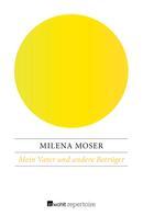 Milena Moser: Mein Vater und andere Betrüger ★★★