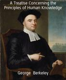 George Berkeley: A Treatise Concerning the Principles of Human Knowledge
