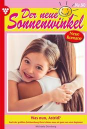 Der neue Sonnenwinkel 50 – Familienroman - Was nun, Astrid?