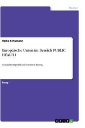Europäische Union im Bereich PUBLIC HEALTH - Gesundheitspolitik im Vereinten Europa