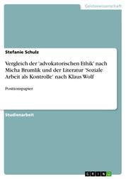 Vergleich der 'advokatorischen Ethik' nach Micha Brumlik und der Literatur 'Soziale Arbeit als Kontrolle' nach Klaus Wolf - Positionspapier