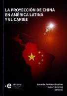 Eduardo Pastrana Buelvas: La proyección de China en América Latina y el Caribe