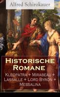 Alfred Schirokauer: Historische Romane: Kleopatra + Mirabeau + Lassalle + Lord Byron + Messalina ★★★