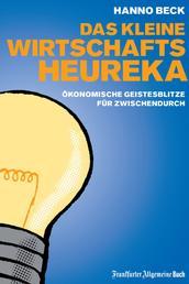 Das kleine Wirtschafts-Heureka - Ökonomische Geistesblitze für zwischendurch