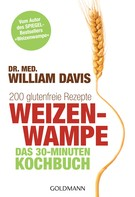 William Davis: Weizenwampe - Das 30-Minuten-Kochbuch ★★★