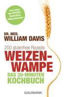 William Davis: Weizenwampe - Das 30-Minuten-Kochbuch ★★★