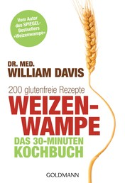 """Weizenwampe - Das 30-Minuten-Kochbuch - 200 glutenfreie Rezepte - Vom Autor des SPIEGEL-Bestsellers """"Weizenwampe"""""""