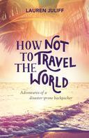 Lauren Juliff: How Not to Travel the World ★★★★★
