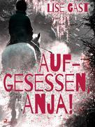 Lise Gast: Aufgesessen, Anja! ★★★★★