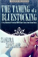 Sandra Sinclair: The Taming of a Bluestocking - A Sexy Historical Victorian BDSM Short Story from Steam Books