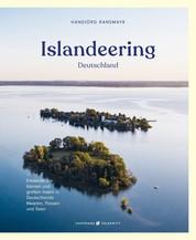 Islandeering Deutschland - Entdecke die kleinen und großen Inseln in Deutschlands Meeren, Flüssen und Seen