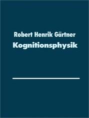 Kognitionsphysik - Die physikalische Natur des Geistes
