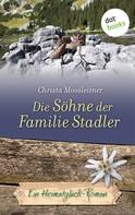 Christa Moosleitner: Die Söhne der Familie Stadler