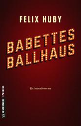 Babettes Ballhaus - Kriminalroman
