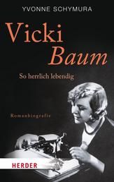 Vicki Baum - So herrlich lebendig. Romanbiografie