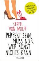 Steffi von Wolff: Perfekt sein muss nur, wer sonst nichts kann ★★★★