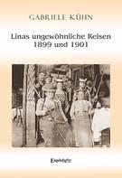 Gabriele Kühn: Linas ungewöhnliche Reisen 1899 und 1901