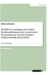 Rechtliche Grundlagen der dualen Berufsausbildung in der sowjetischen Besatzungszone und der heutigen Bundesrepublik Deutschland - Eine Entwicklung