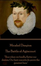 """The Battle of Agincourt - """"Thus when we fondly flatter our desires, Our best conceits do prove the greatest liars."""""""