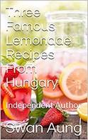 Swan Aung: Three Famous Lemonade Recipes From Hungary