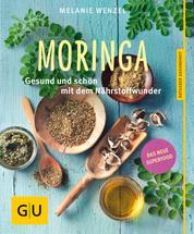 Moringa - Gesund und schön mit dem Nährstoffwunder