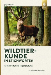 Wildtierkunde in Stichworten - Lernhilfe für die Jägerprüfung