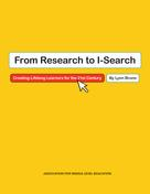 Lynn Bruno: From Research to I-Search: Creating Lifelong Learners for the 21st Century