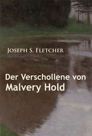 Joseph S. Fletcher: Der Verschollene von Malvery Hold