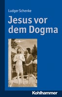Ludger Schenke: Jesus vor dem Dogma