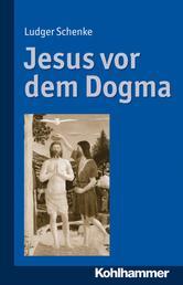 Jesus vor dem Dogma - Zur inneren Überzeugungskraft der Worte Jesu