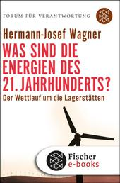 Was sind die Energien des 21. Jahrhunderts? - Der Wettlauf um die Lagerstätten