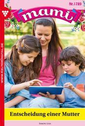Mami 1789 – Familienroman - Entscheidung einer Mutter