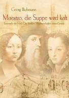 Georg Illichmann: Maestro, die Suppe wird kalt ★★★★