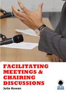 Julia Rowan: Facilitating Meetings and Chairing Discussions