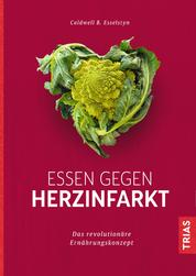 Essen gegen Herzinfarkt - Das revolutionäre Ernährungskonzept