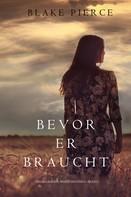 Blake Pierce: Bevor Er Braucht (Ein Mackenzie White Krimi—Buch 5) ★★★★★