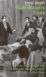 Garibaldis Fuss - Aus dem Leben des Homöopathen Samuel Zopfy 1804-1890