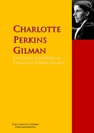 Charlotte Perkins Gilman: The Collected Works of Charlotte Perkins Gilman