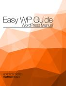 Anthony Hortin: Easy WP Guide WordPress Manual