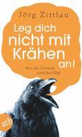 Jörg Zittlau: Leg dich nicht mit Krähen an! ★★★★★