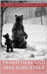 Prärietiere und ihre Schicksale (Illustrierte Ausgabe)
